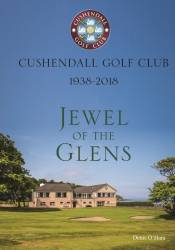 Cushendall Golf Club 1938 - 2018 Jewel of the Glens. Book can be purchased from the club priced £25.