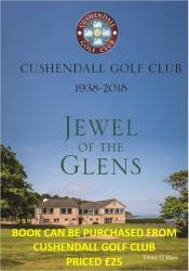 Cushendall Golf Club 1938 - 2018 Jewel of the Glens. Hardback book can be purchased from the club priced £25 written by author Denis O'Hara.